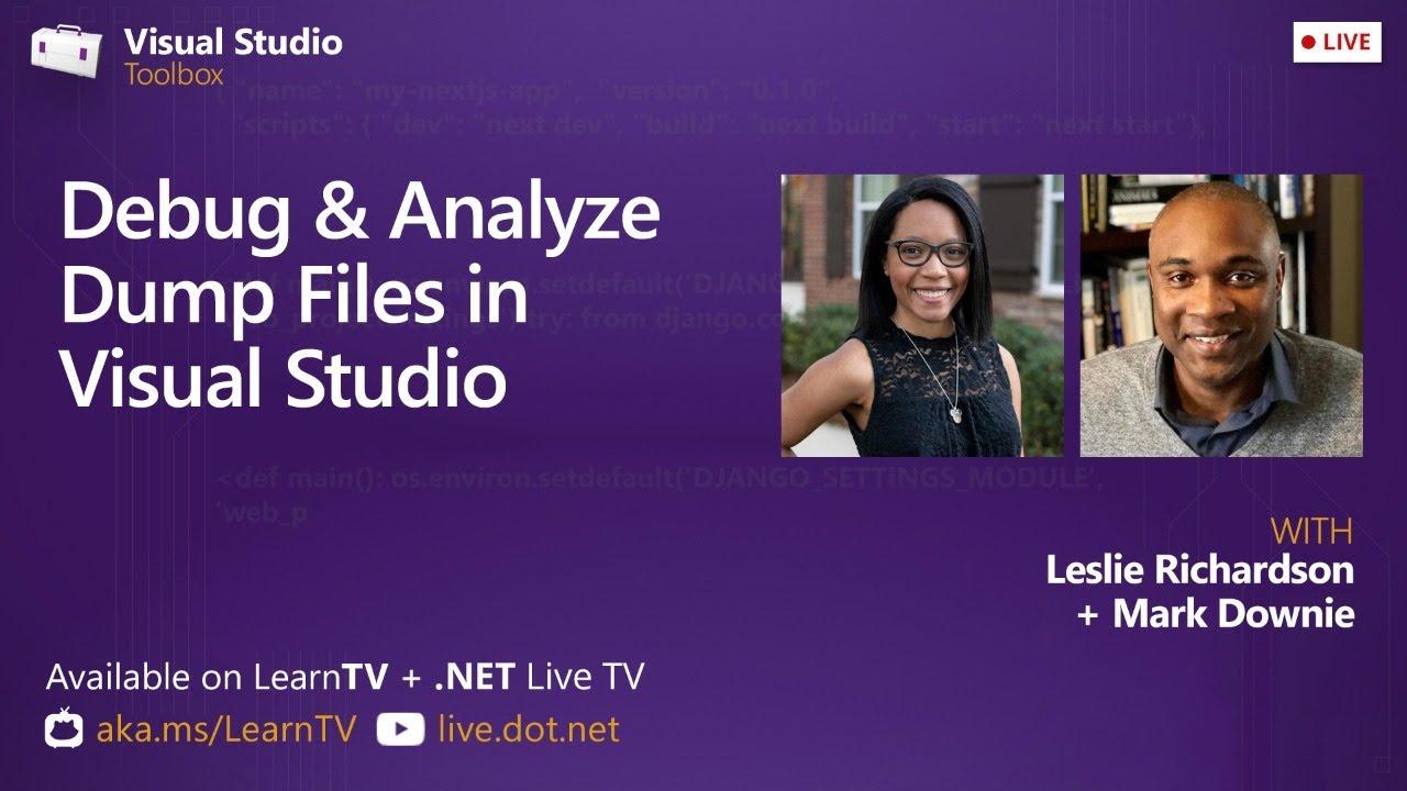 Visual Studio Toolbox Live - Debug & Analyze Dump Files in Visual Studio