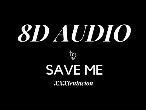 XXXTentacion - Save Me (8D Audio) *Wear Headphones* 🎧 PLAY AT 1.25x
