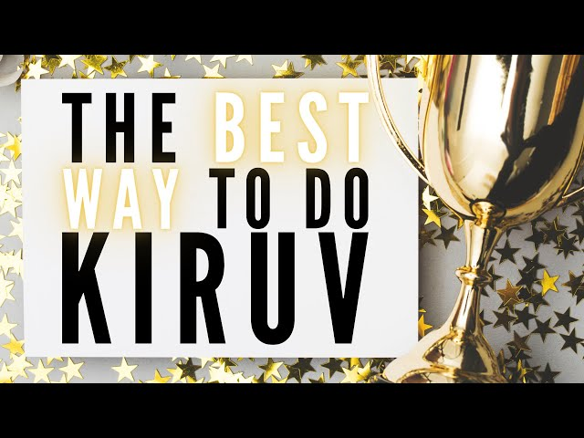 THE BEST WAY TO DO KIRUV