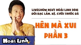 Liveshow NSƯT Hoài Linh 2016 - Phần 3 - Đời Bạc Lắm, Kệ, Cười Trước Đã - Hên M