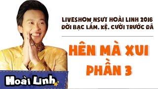 liveshow nsut hoai linh 2016 - phan 3 - doi bac lam ke cuoi truoc da - hen ma xui