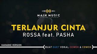 ROSSA feat. PASHA - TERLANJUR CINTA (Karaoke Version)