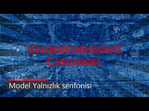 Model Yalnızlık senfonisi Karaoke