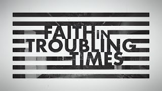 Faith in Troubling Times: Week 2 - Pastor Amos Dodge