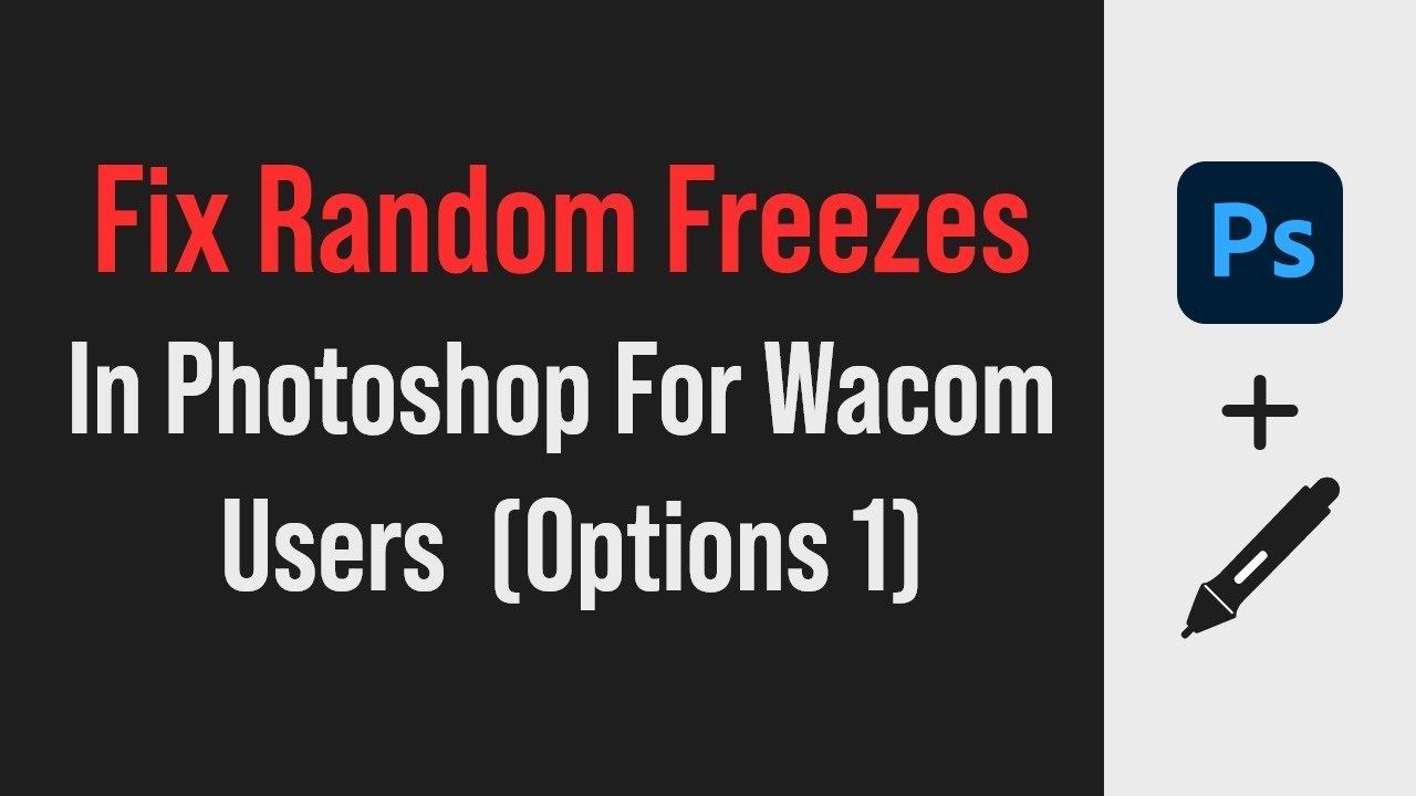 Photoshop freezes when using Wacom