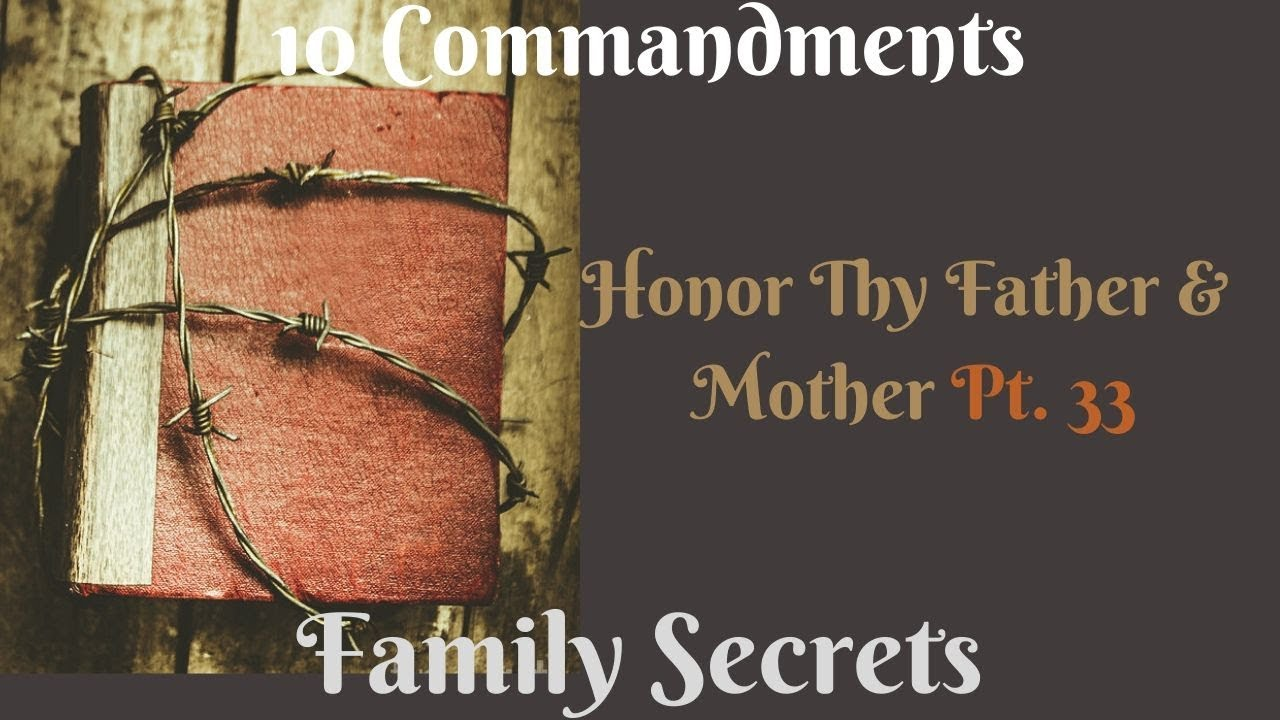 TEN COMMANDMENTS: HONOUR THY FATHER AND THY MOTHER PT. 33 {FAMILY SECRETS}