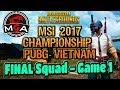 Chung Kết MSI PUBG VIETNAM Championship 2017 FINAL - Squad Game 1  (blv Viruss)