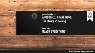"""Apologies, I Have None - """"The Clarity Of Morning"""""""
