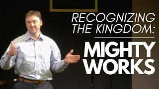 Recognizing the Kingdom: Mighty Works