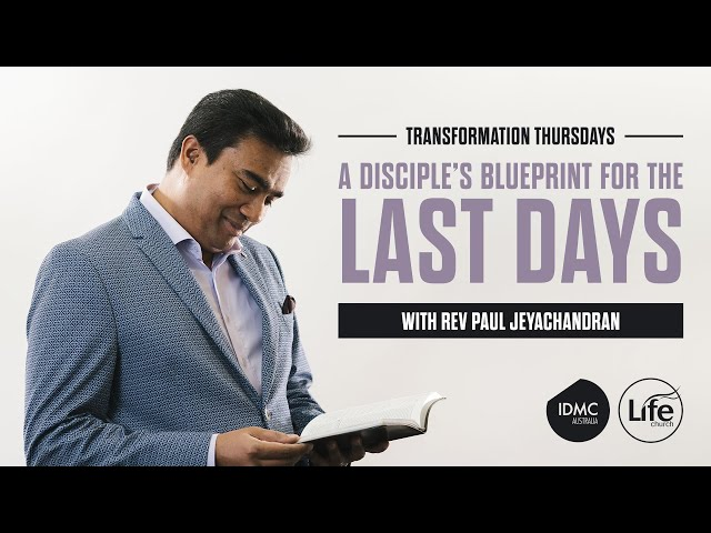 A Disciple's Blueprint for the Last Days | Transformation Thursdays | Rev Paul Jeyachandran