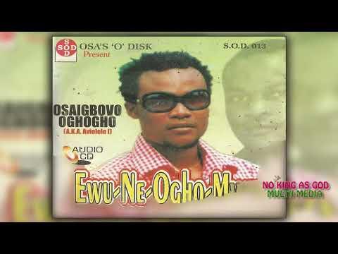 OSAIGBOVO OGHOGHO [AVIIELE 1] - EWU-NE-OGHO-MWEN || BENIN MUSIC