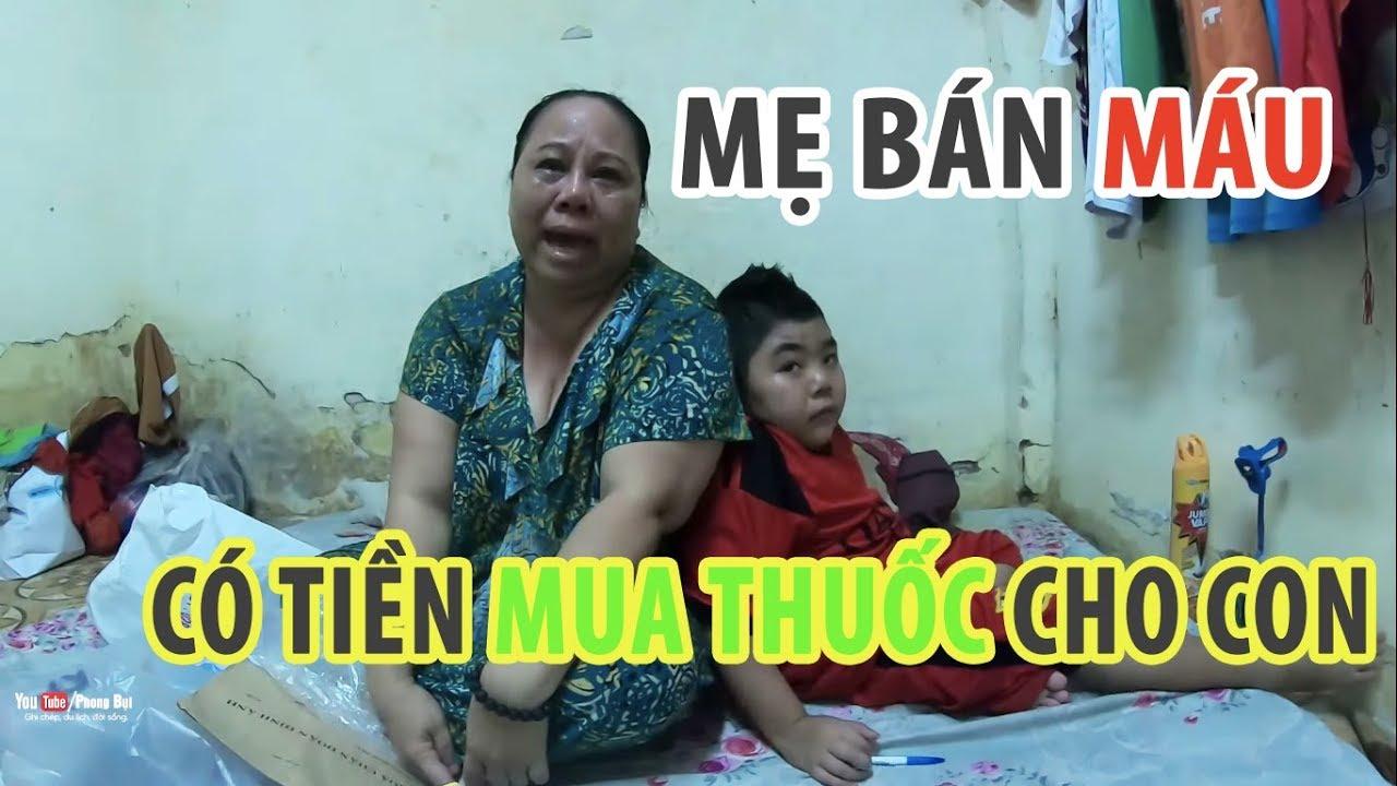 Mẹ bán máu 12 năm để trị bệnh cho con, ba thấy khổ theo vợ nhỏ I Phong Bụi