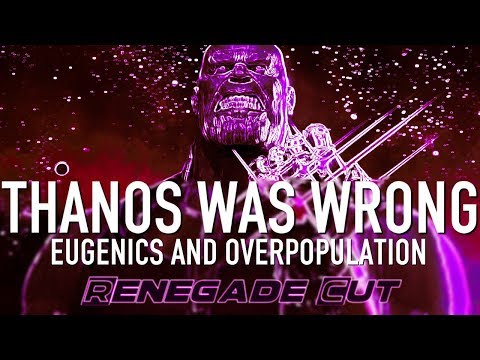 Thanos Was Wrong - Eugenics and Overpopulation   Renegade Cut