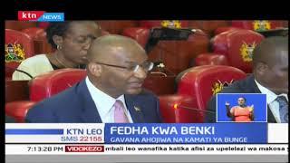 Gavana wa Benki kuu ya Kenya, Patrick Njoroge afika mbele ya kamati ya Bunge kuhusu fedha