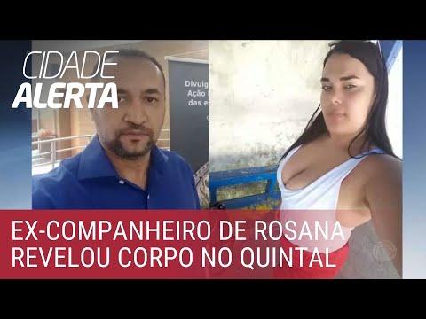 Caso Rosana: Ex-companheiro Confessa Crime E Revela Corpo Enterrado No Quintal