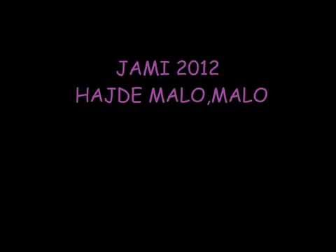 Jami Hajde malo,malo 2012