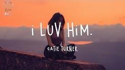 Catie Turner - i luv him.  (Lyric Video)