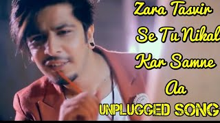 Jara Tasvir Se Tu Nikal Ke Samne Aa    Best Unpluged Song