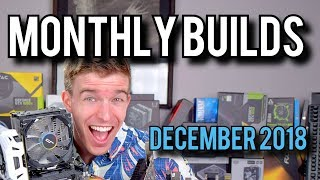 The LATEST Gaming PC Builds! Monthly Builds (December 2018)