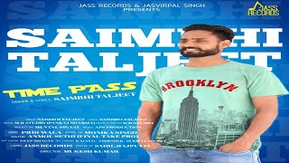 Time Pass | ( Full ) | Saimbhi Taljeet | New Punjabi Songs 2019 | Latest Punjabi Songs