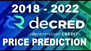 DECRED (DCR): PRICE PREDICTION 2018- 2022 & EXPLANATION