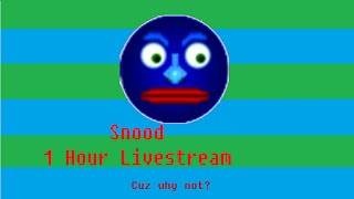 Streaming Snood for 1 Hour.