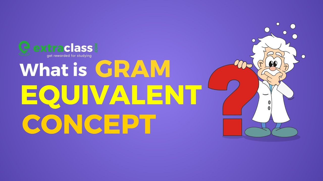 What is gram equivalent concept and equivalent weight? | Chemistry | Extraclass.com