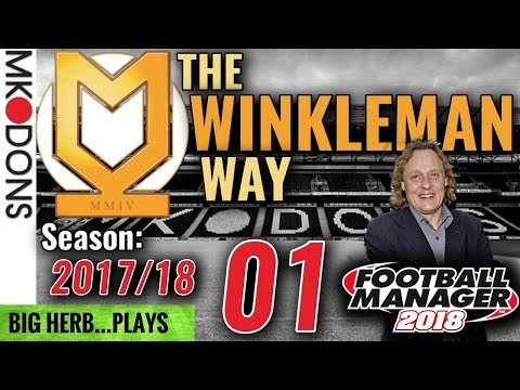 FM18 MK Dons Let's Play Ep 1 - TIME TO MOVE ON - The Winkleman Way - Football Manager 2018