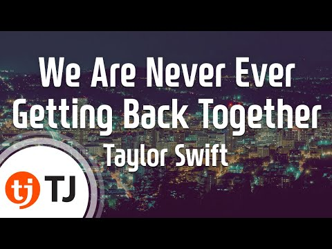 [TJ노래방] We Are Never Ever Getting Back Together - Taylor Swift /TJKaraoke