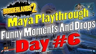 Borderlands 2 | Maya Playthrough Funny Moments And Drops | Day #6