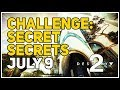 Challenge Secret Secrets Destiny 2 July 9