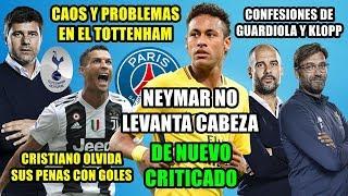 NEYMAR NO LEVANTA CABEZA | CAOS EN EL TOTTENHAM | CRISTIANO MARCA GOL | CONFESIONES KLOPP GUARDIOLA