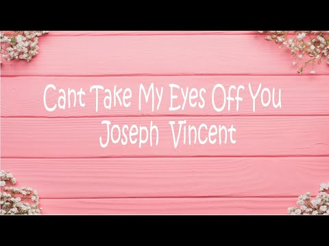 Joseph Vincent - Cant Take My Eyes Off You (Unofficial Lyrics Video) HD