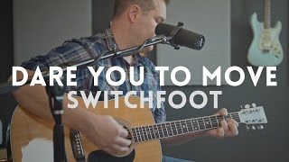Dare You To Move (acoustic) - Switchfoot cover