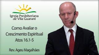 Como Avaliar o Crescimento Espiritual - Atos 16.1-5 | Rev. Ageu Magalhães