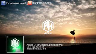 Alex H - A New Beginning (Original Mix) [Free Download]