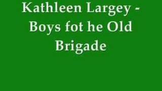 Kathleen Largey - Boys of the Old Brigade