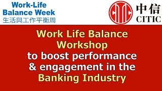 Work Life Balance Workshop Training - CITIC Bank / Banking Staff