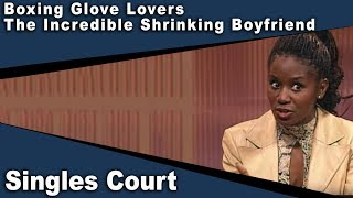 Singles Court - 111 - Boxing Glove Lovers/ The Incredible Shrinking Boyfriend