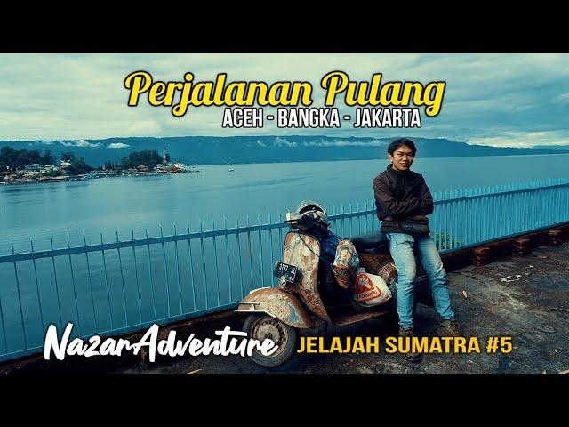 Jelajah Sumatra #5 Perjalanan Pulang (Aceh - Jakarta)