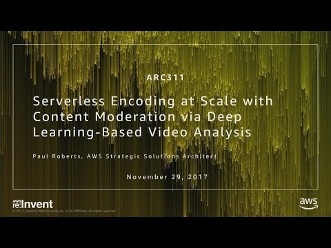 AWS re:Invent 2017: Serverless Encoding at Scale with Content Moderation via Deep Le (ARC311)