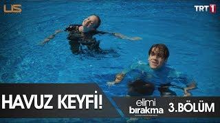 Havuz Keyfi - Elimi Bırakma 3.Bölüm