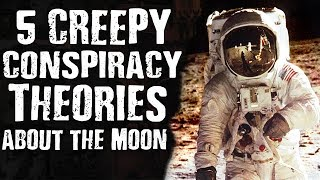5 CREEPY CONSPIRACY Theories about the MOON