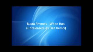 Busta Rhymes - Whoo Haa (Unreleased Jay Dee Remix) [HQ]