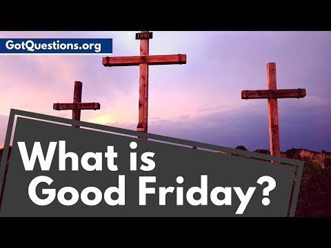 What is Good Friday or Holy Friday?| What Does Good Friday Mean? | GotQuestions.org