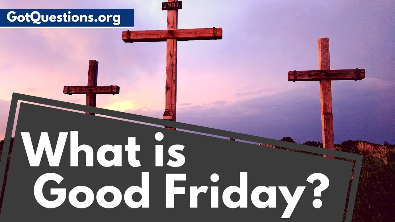 What is good friday or holy friday what does good friday mean what is good friday or holy friday what does good friday mean gotquestions biocorpaavc