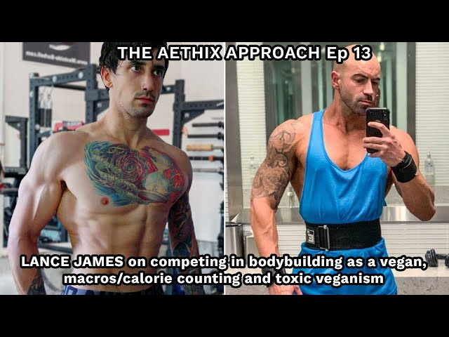 The Aethix Approach - Ep 13 - LANCE JAMES on Vegan Bodybuilding, Tracking Macros & Toxic Veganism
