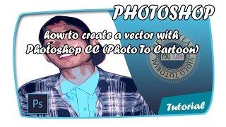 comment créer un vecteur avec Photoshop CC (Photo De dessin animé)