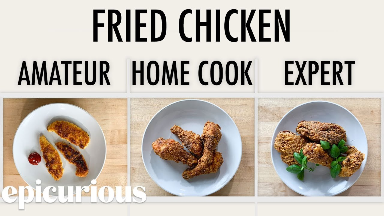4 Levels Of Fried Chicken Amateur To Food Scientist Epicurious