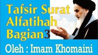 Video Tafsir Surat al-Fatihah Bagian ke 3, Imam Khomeini download MP3, 3GP, MP4, WEBM, AVI, FLV Juli 2018